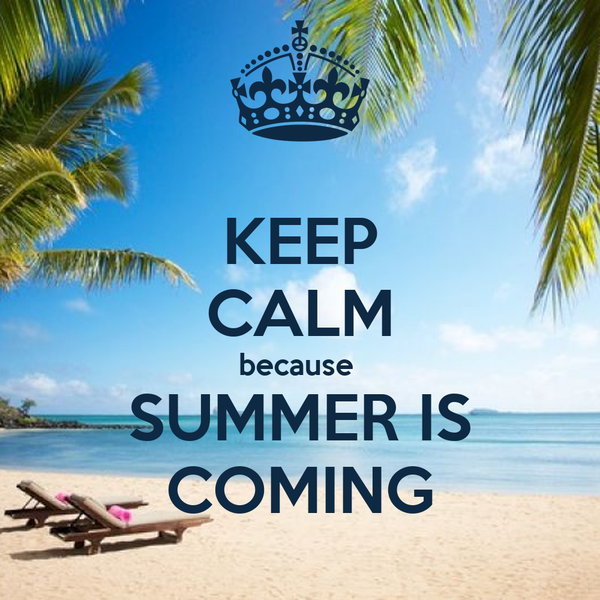 KEEP CALM because SUMMER IS COMING Poster  sandrine  Keep Calm-o-Matic