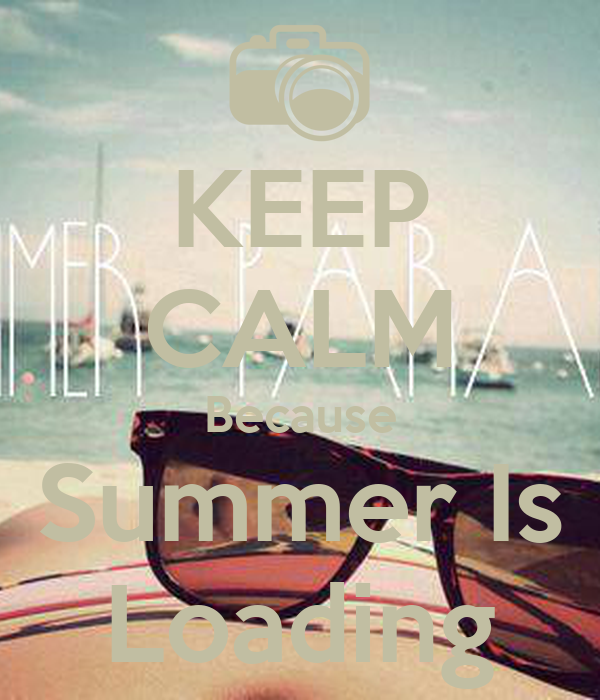 KEEP CALM Because Summer Is Loading