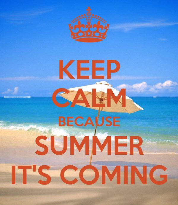 KEEP CALM BECAUSE SUMMER ITu0027S COMING
