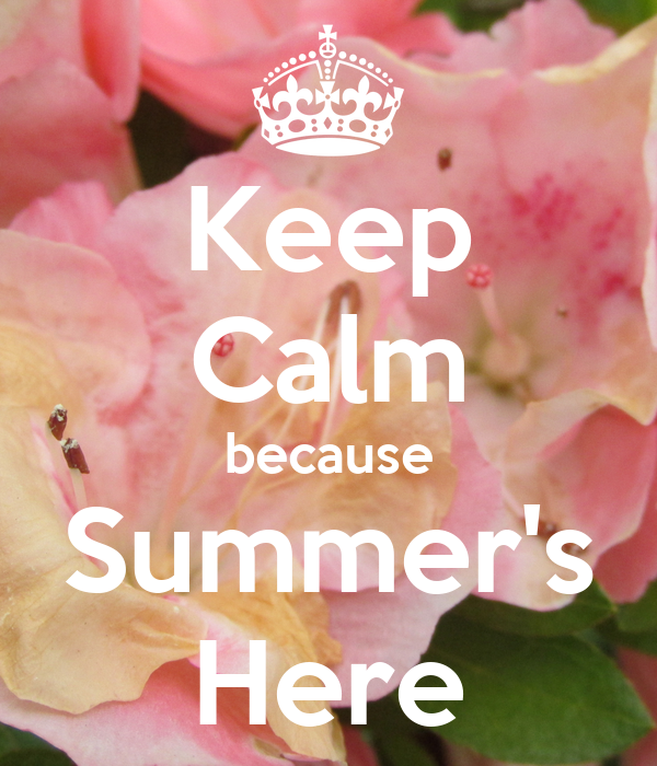 Keep Calm because Summer's Here