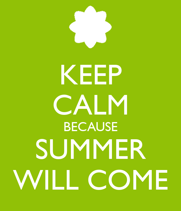 KEEP CALM BECAUSE SUMMER WILL COME