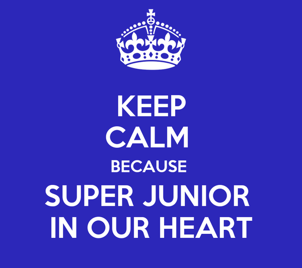 KEEP CALM  BECAUSE  SUPER JUNIOR  IN OUR HEART