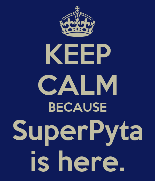 KEEP CALM BECAUSE SuperPyta is here.
