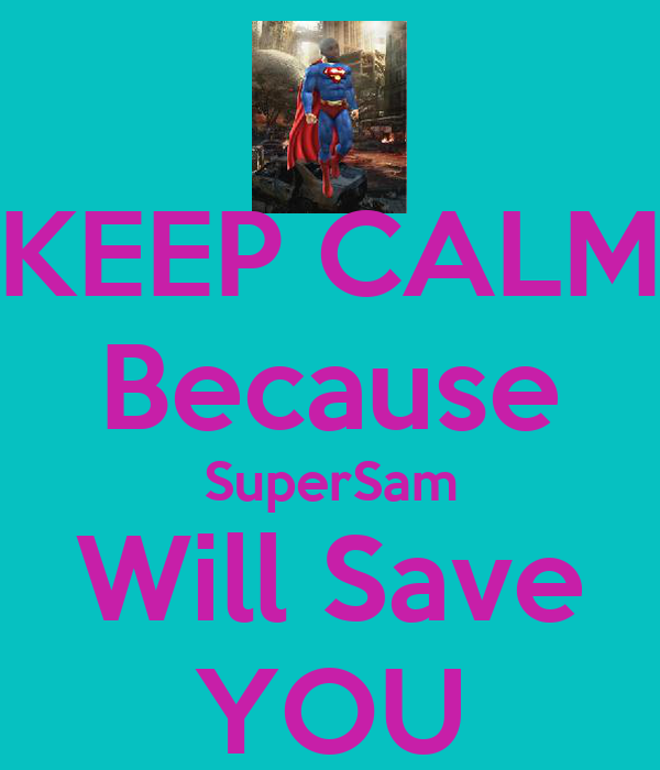 KEEP CALM Because SuperSam Will Save YOU