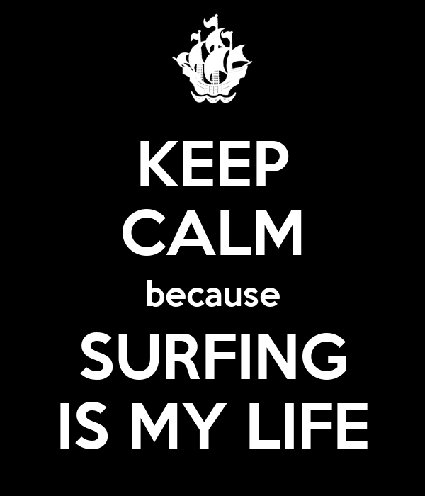 KEEP CALM because SURFING IS MY LIFE