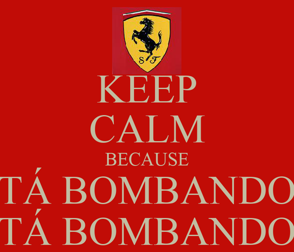 KEEP CALM BECAUSE TÁ BOMBANDO TÁ BOMBANDO