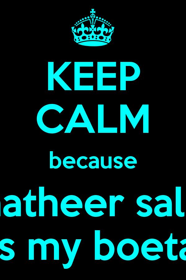 KEEP CALM because taatheer salie is my boeta