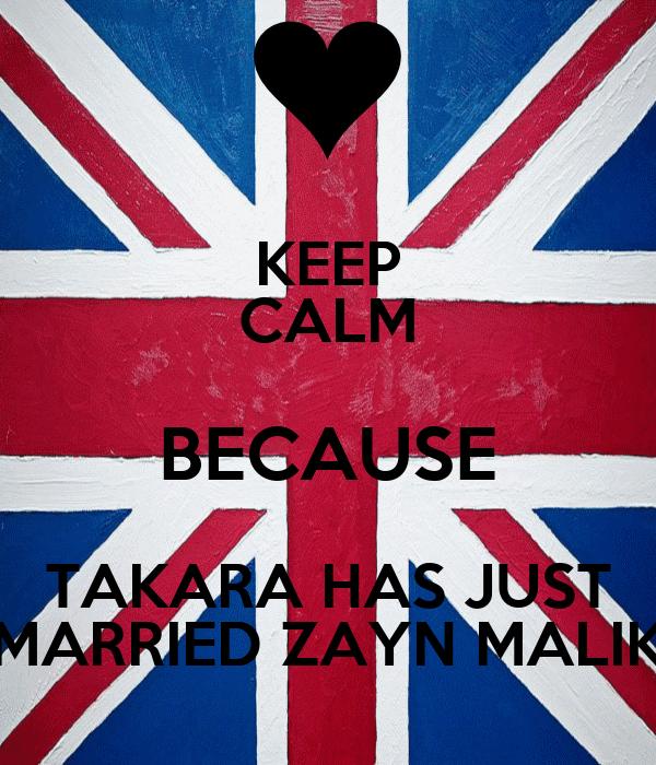 KEEP CALM BECAUSE TAKARA HAS JUST MARRIED ZAYN MALIK