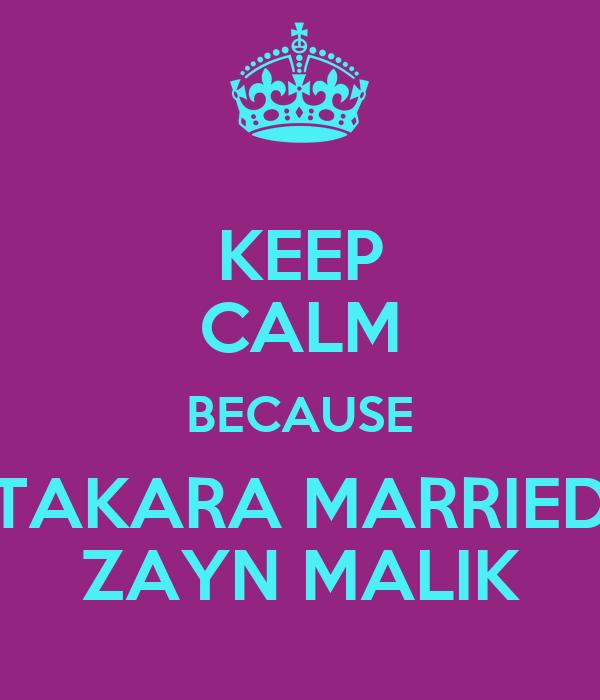 KEEP CALM BECAUSE TAKARA MARRIED ZAYN MALIK