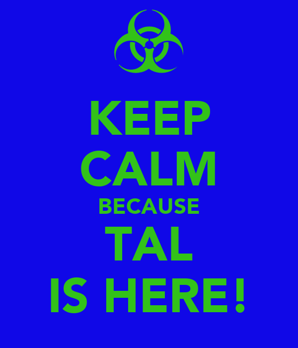 KEEP CALM BECAUSE TAL IS HERE!
