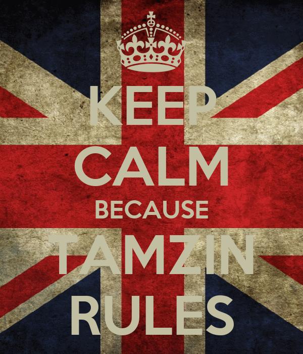 KEEP CALM BECAUSE TAMZIN RULES