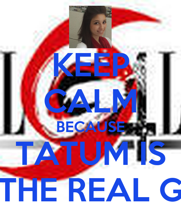 KEEP CALM BECAUSE TATUM IS THE REAL G