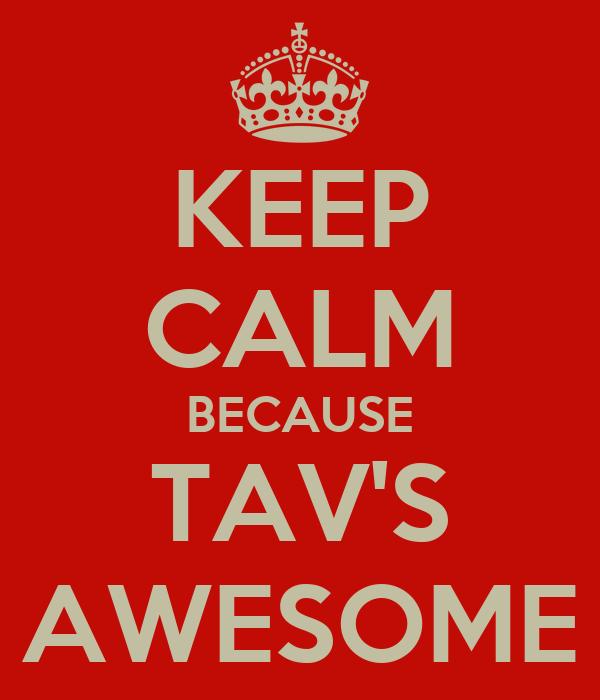 KEEP CALM BECAUSE TAV'S AWESOME