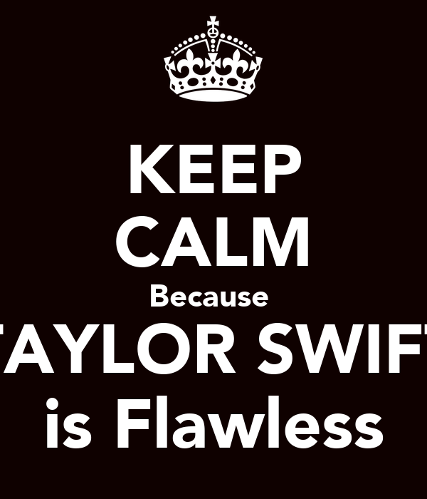 KEEP CALM Because  TAYLOR SWIFT is Flawless
