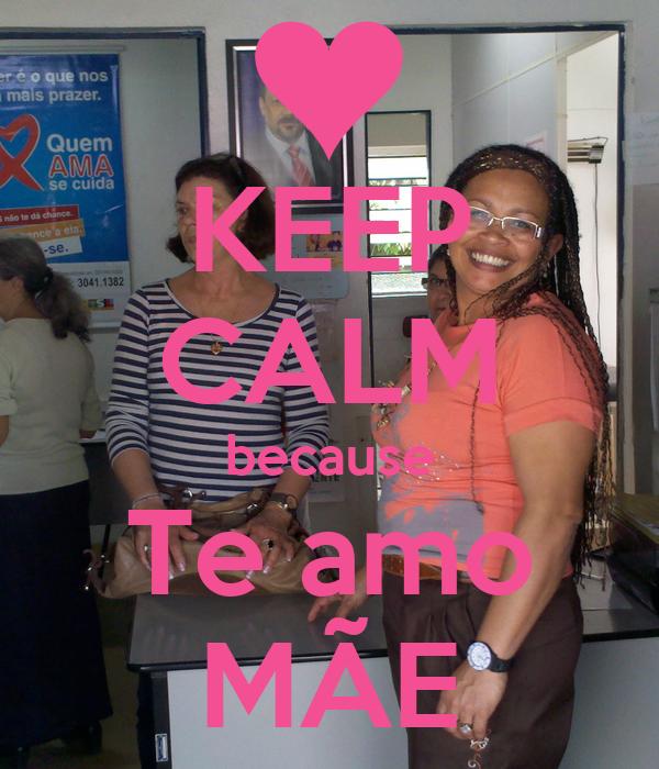 KEEP CALM because Te amo MÃE