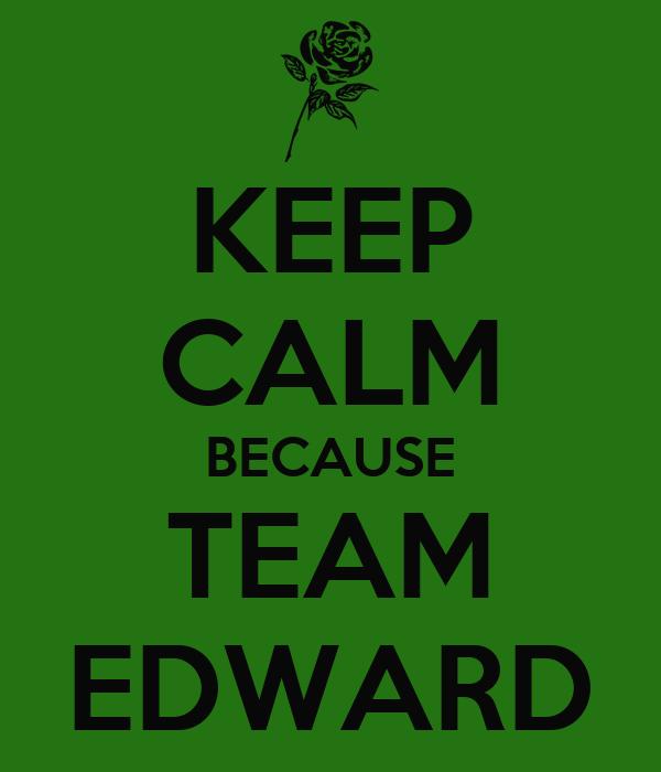 KEEP CALM BECAUSE TEAM EDWARD