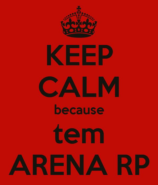 KEEP CALM because tem ARENA RP