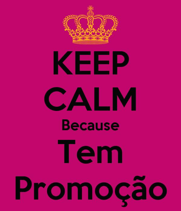 KEEP CALM Because Tem Promoção