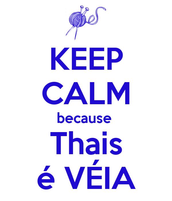 KEEP CALM because  Thais é VÉIA
