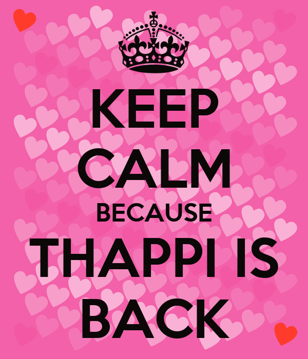 KEEP CALM BECAUSE THAPPI IS BACK