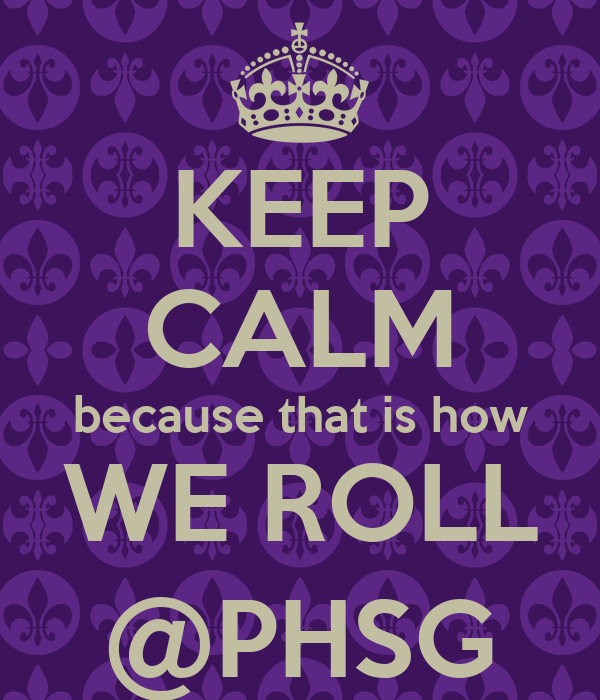 KEEP CALM because that is how WE ROLL @PHSG