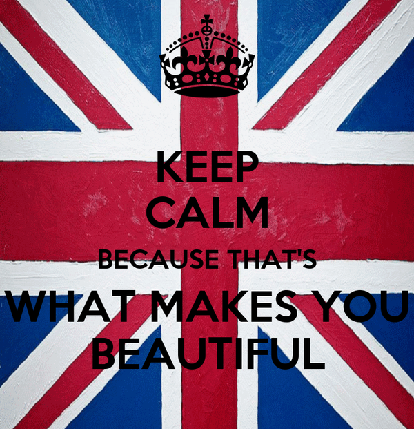 KEEP CALM BECAUSE THAT'S WHAT MAKES YOU BEAUTIFUL