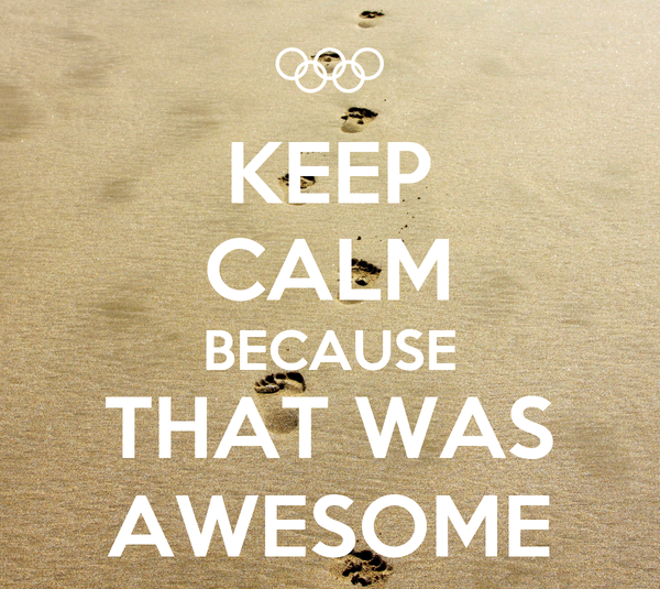 KEEP CALM BECAUSE THAT WAS AWESOME