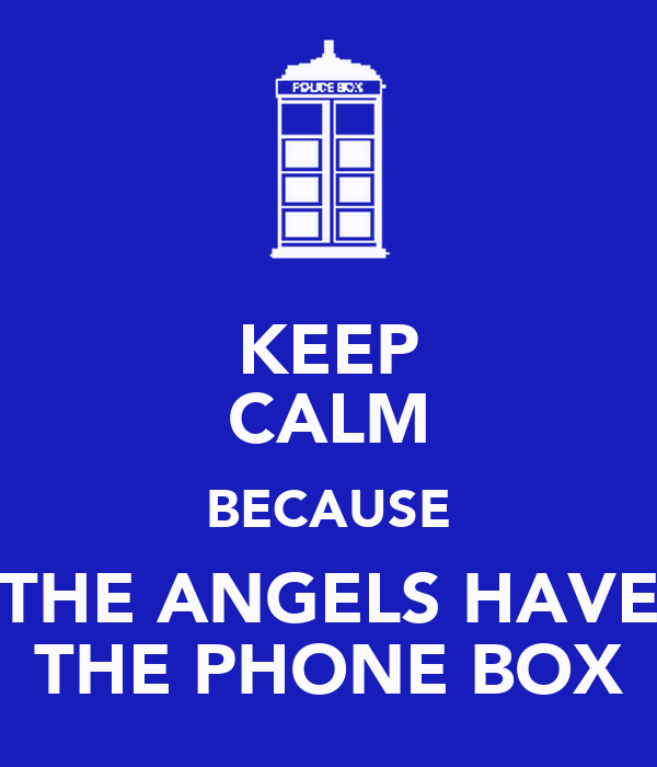 KEEP CALM BECAUSE THE ANGELS HAVE THE PHONE BOX