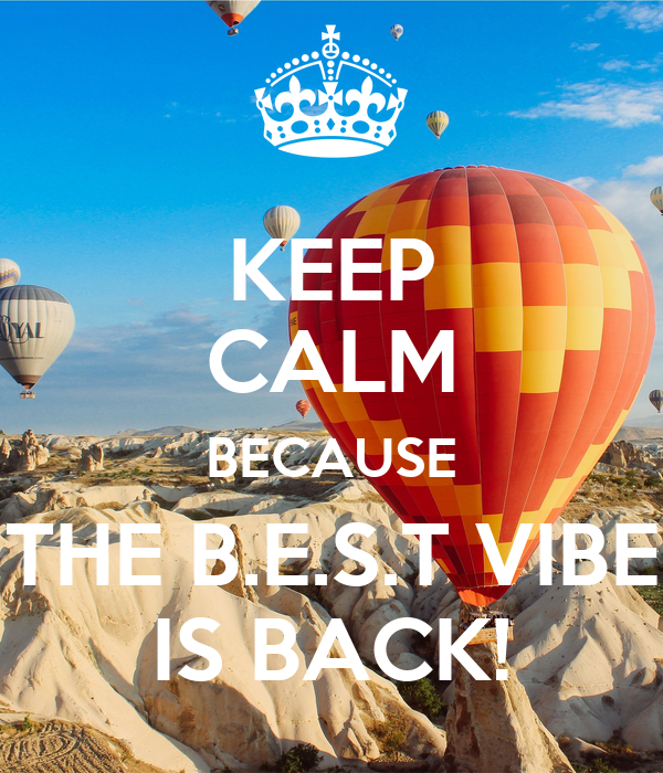 KEEP CALM BECAUSE THE B.E.S.T VIBE IS BACK!