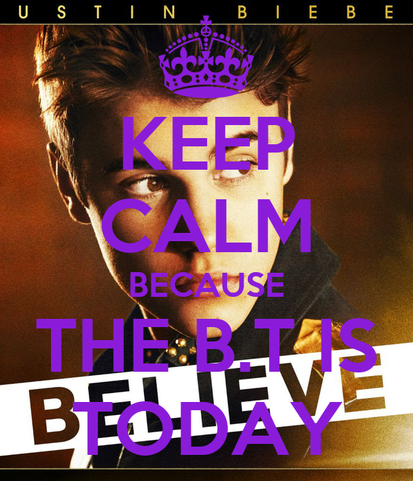 KEEP CALM BECAUSE THE B.T IS TODAY