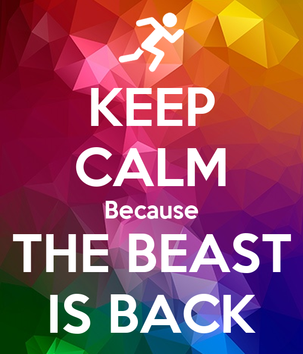 KEEP CALM Because THE BEAST IS BACK