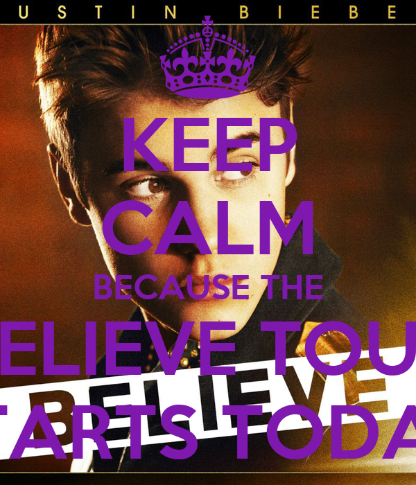 KEEP CALM BECAUSE THE BELIEVE TOUR STARTS TODAY