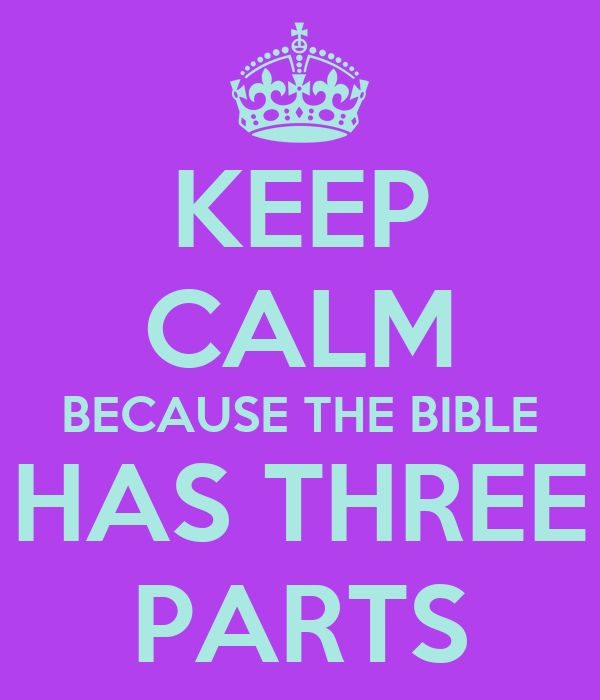 KEEP CALM BECAUSE THE BIBLE HAS THREE PARTS