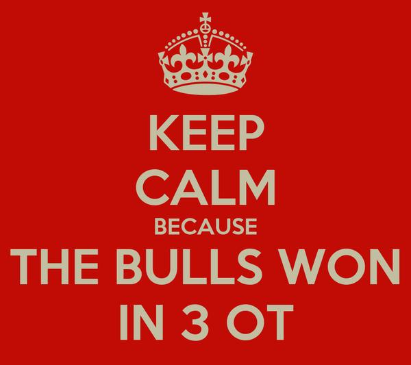 KEEP CALM BECAUSE THE BULLS WON IN 3 OT