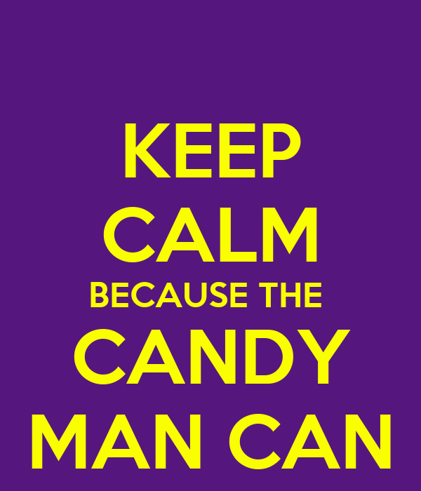KEEP CALM BECAUSE THE  CANDY MAN CAN