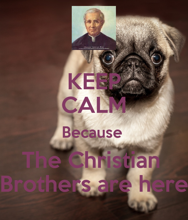KEEP CALM Because  The Christian  Brothers are here