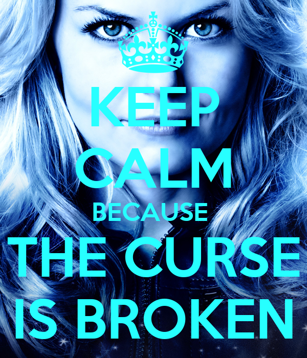 KEEP CALM BECAUSE  THE CURSE IS BROKEN