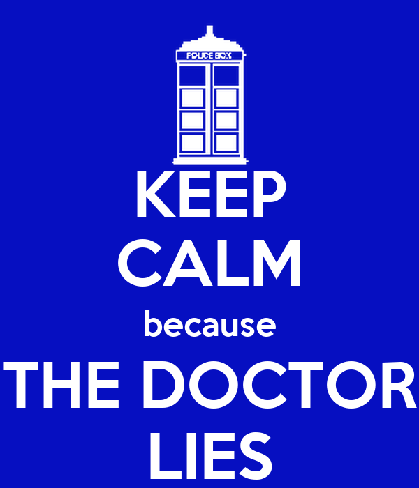 KEEP CALM because THE DOCTOR LIES