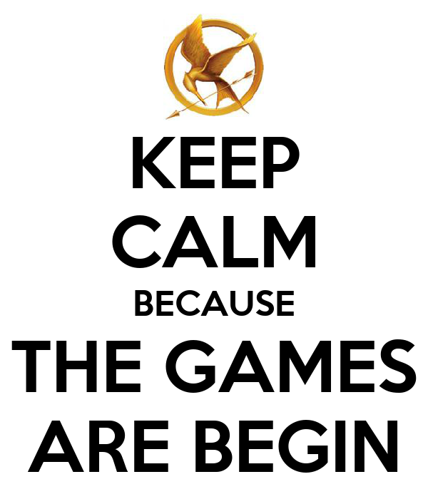 KEEP CALM BECAUSE THE GAMES ARE BEGIN