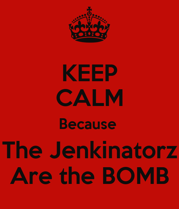 KEEP CALM Because  The Jenkinatorz Are the BOMB