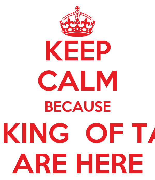 KEEP CALM BECAUSE THE KING  OF TAUÁ ARE HERE