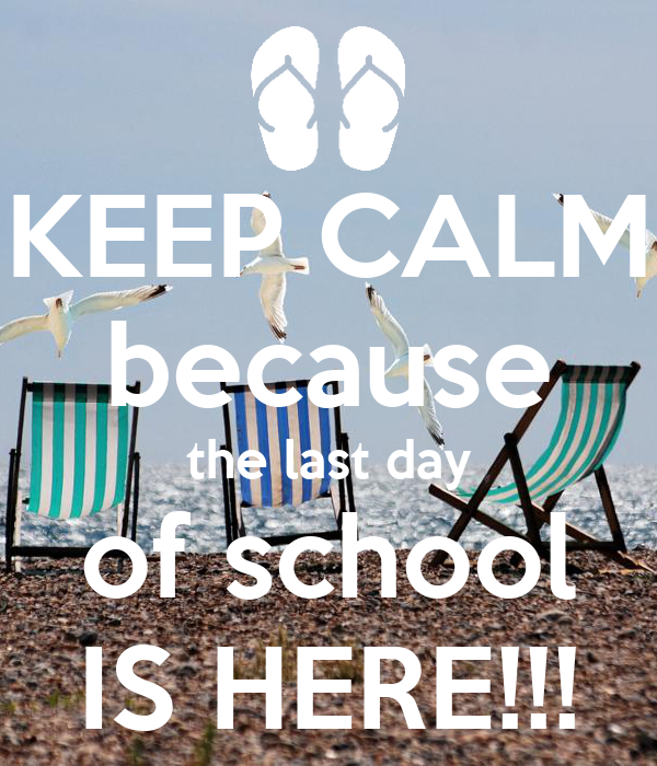 KEEP CALM because the last day of school IS HERE!!!