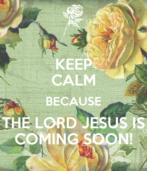 keep calm because the lord jesus is coming soon poster