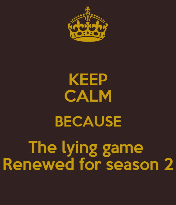 KEEP CALM BECAUSE The lying game  Renewed for season 2
