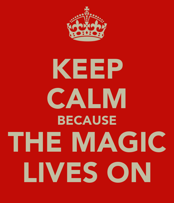 KEEP CALM BECAUSE THE MAGIC LIVES ON
