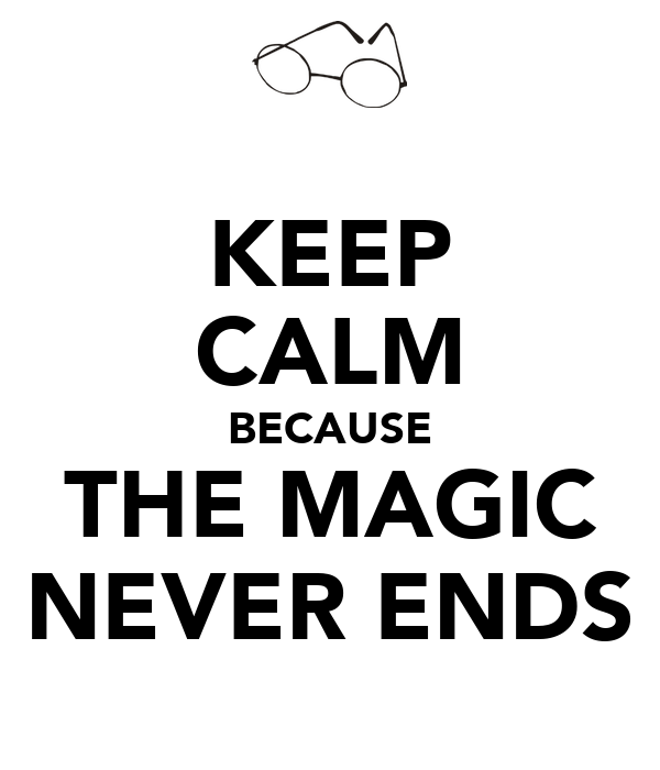 KEEP CALM BECAUSE THE MAGIC NEVER ENDS