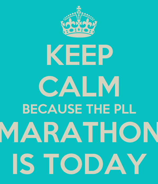KEEP CALM BECAUSE THE PLL MARATHON IS TODAY