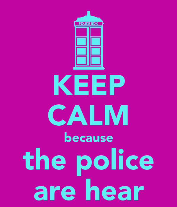 KEEP CALM because the police are hear