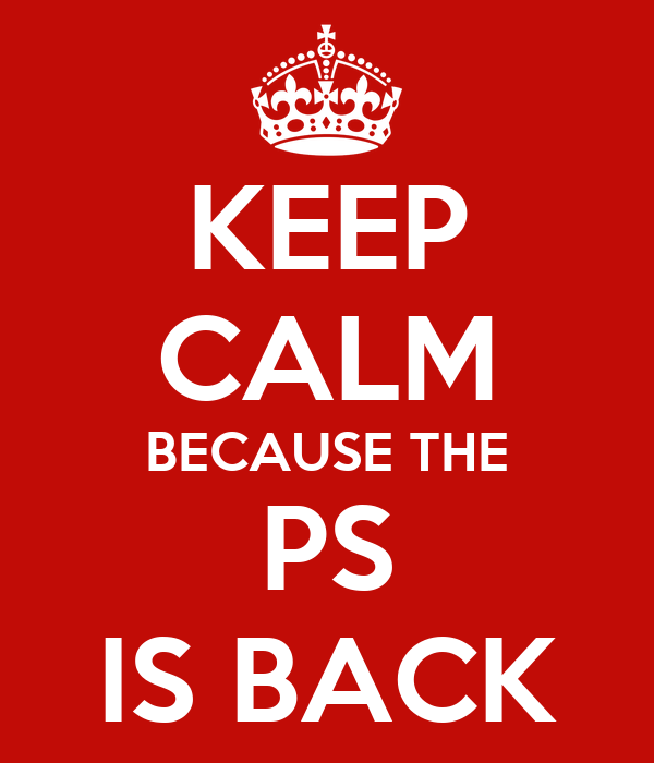 KEEP CALM BECAUSE THE PS IS BACK