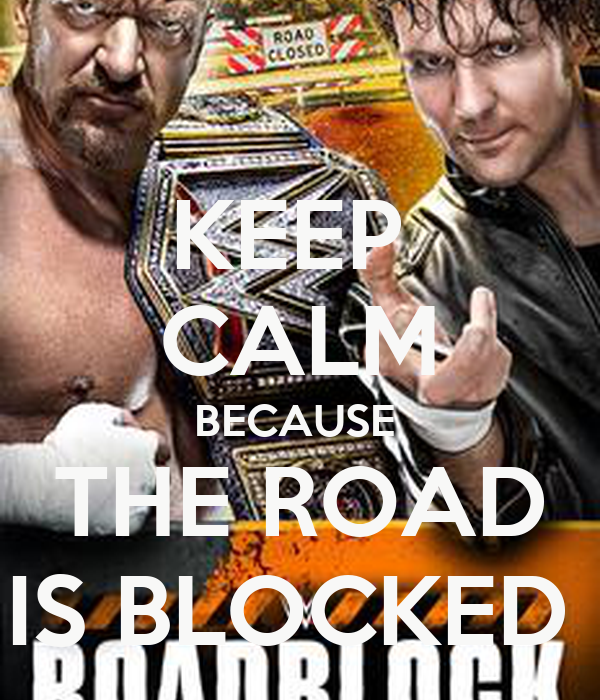 KEEP  CALM BECAUSE   THE ROAD  IS BLOCKED